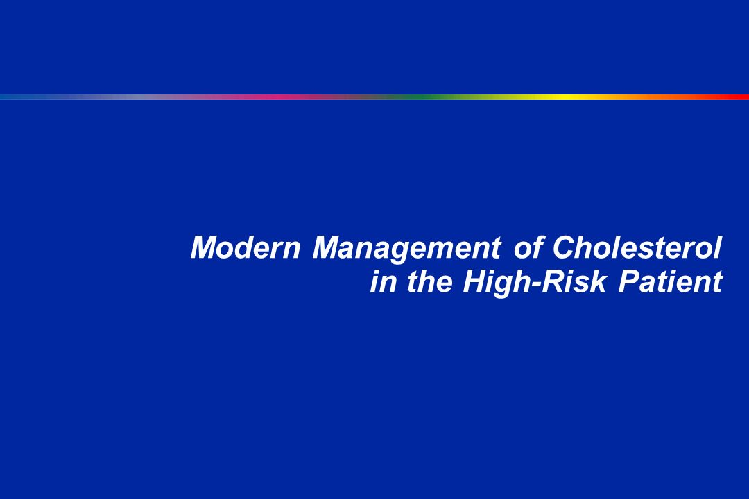 Modern Management of Cholesterol in the High-Risk Patient