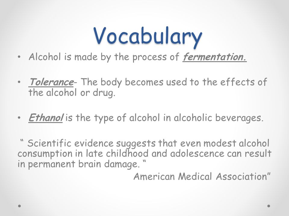 Vocabulary Vocabulary Alcohol is made by the process of fermentation.