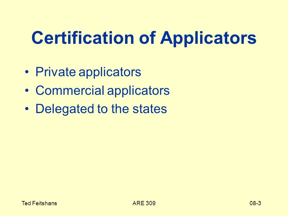 ARE 309Ted Feitshans08-3 Certification of Applicators Private applicators Commercial applicators Delegated to the states