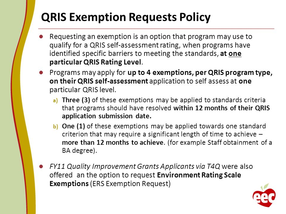 QRIS Exemption Requests Policy Requesting an exemption is an option that program may use to qualify for a QRIS self-assessment rating, when programs have identified specific barriers to meeting the standards, at one particular QRIS Rating Level.
