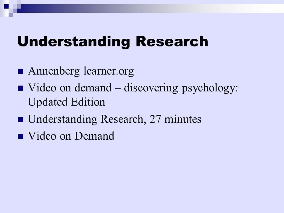 Understanding Research Annenberg learner.org Video on demand – discovering psychology: Updated Edition Understanding Research, 27 minutes Video on Demand