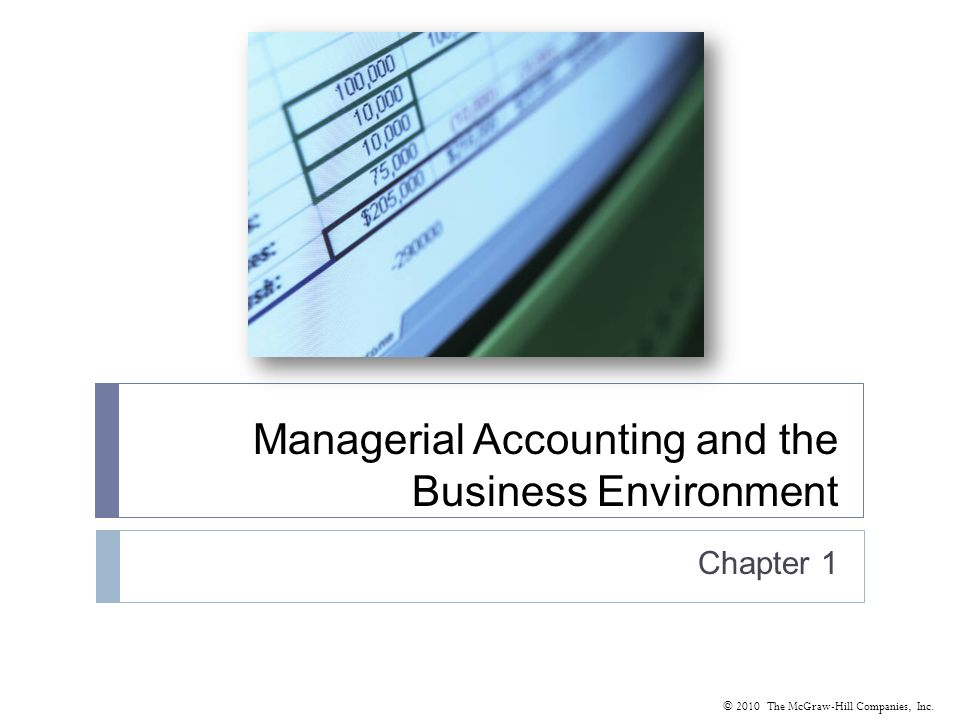 © 2010 The McGraw-Hill Companies, Inc. Managerial Accounting and the Business Environment Chapter 1