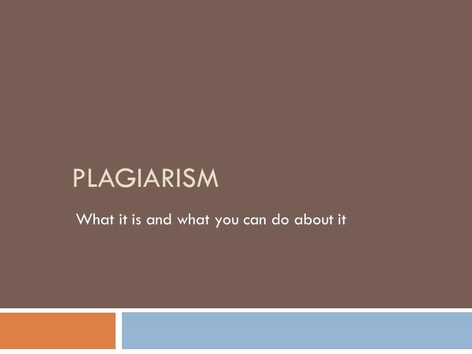 PLAGIARISM What it is and what you can do about it