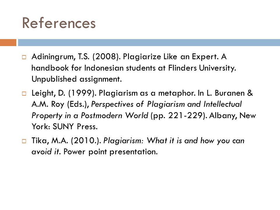 References  Adiningrum, T.S. (2008). Plagiarize Like an Expert.