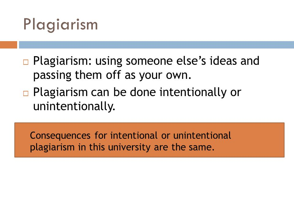Plagiarism  Plagiarism: using someone else's ideas and passing them off as your own.