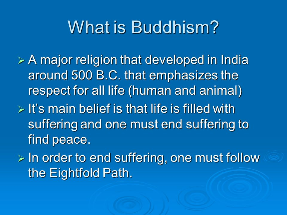 What is Buddhism.  A major religion that developed in India around 500 B.C.