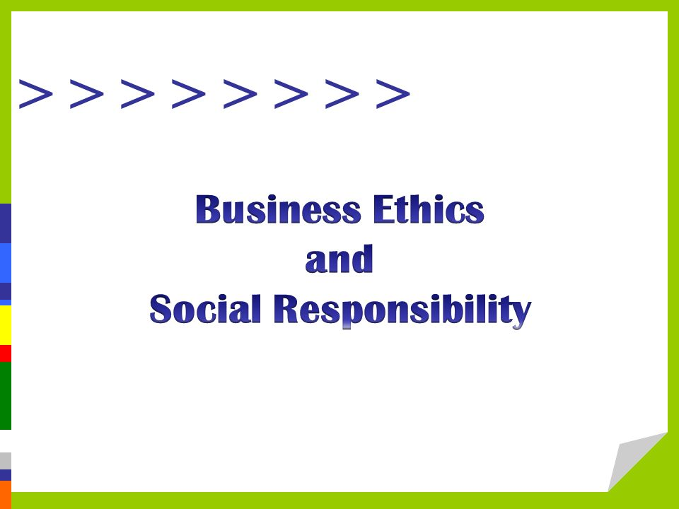 Objectives  Explain the concepts of business ethics and