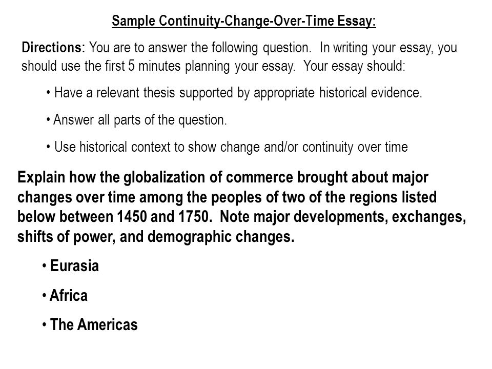 ap world history continuity and change over time Continuity and change over time ccot rubric this essay is tied directly to the historical thinking skill, patterns of continuity and change over time, and it requires you to assess and evaluate not to merely recognize or describe those patterns.