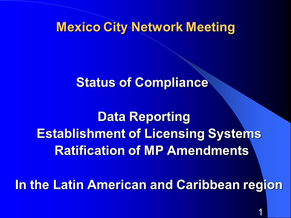 1 Mexico City Network Meeting Status of Compliance Status of Compliance Data Reporting Data Reporting Establishment of Licensing Systems Establishment of Licensing Systems Ratification of MP Amendments Ratification of MP Amendments In the Latin American and Caribbean region In the Latin American and Caribbean region