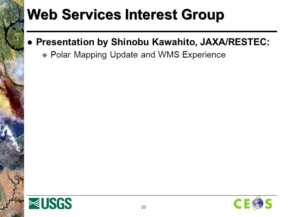 20 Web Services Interest Group Presentation by Shinobu Kawahito, JAXA/RESTEC:  Polar Mapping Update and WMS Experience