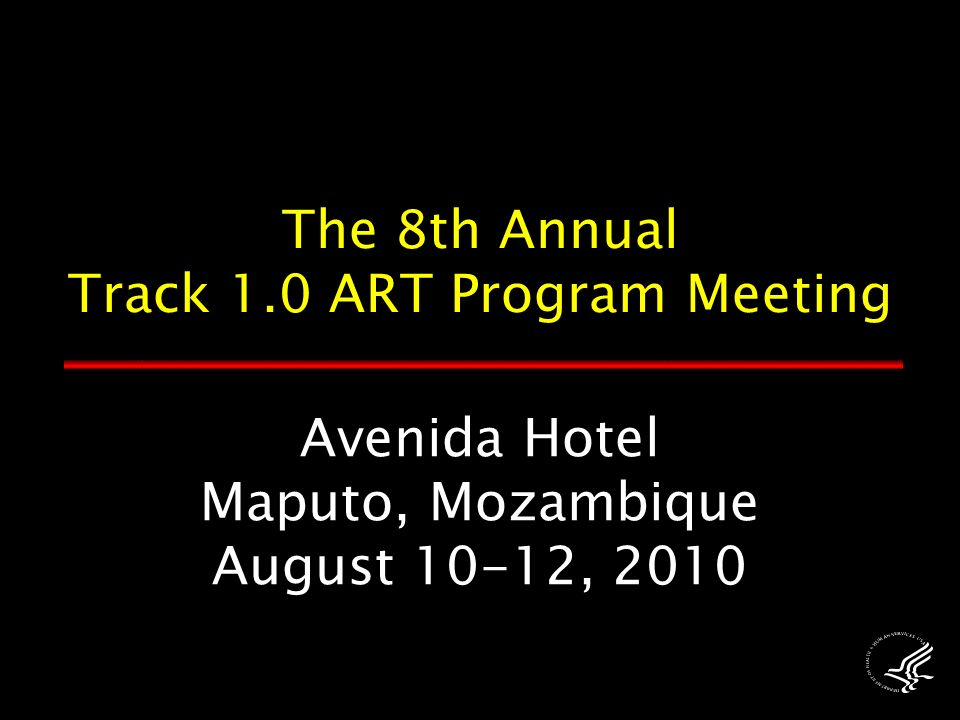 Avenida Hotel Maputo, Mozambique August 10-12, 2010 The 8th Annual Track 1.0 ART Program Meeting