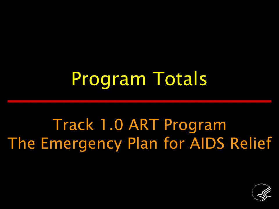 Track 1.0 ART Program The Emergency Plan for AIDS Relief Program Totals