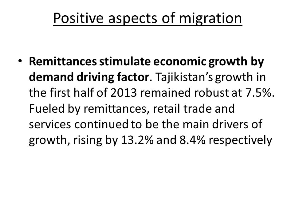 Positive aspects of migration Remittances stimulate economic growth by demand driving factor.