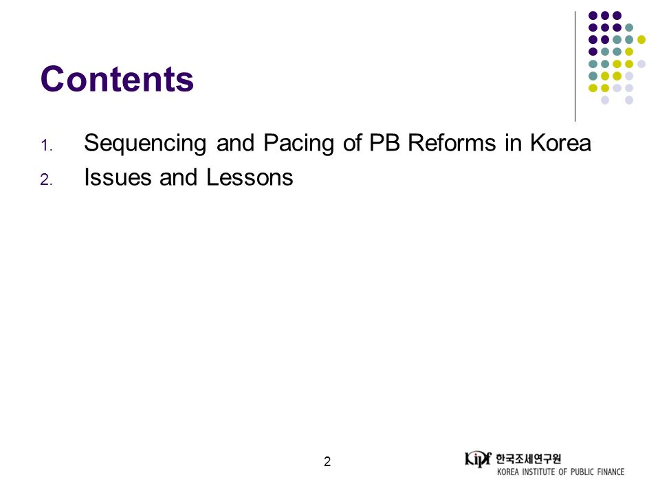 2 Contents 1. Sequencing and Pacing of PB Reforms in Korea 2. Issues and Lessons