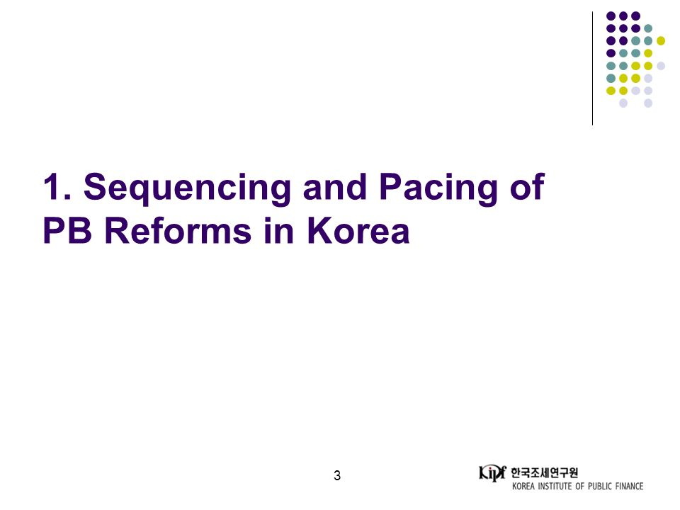 3 1. Sequencing and Pacing of PB Reforms in Korea