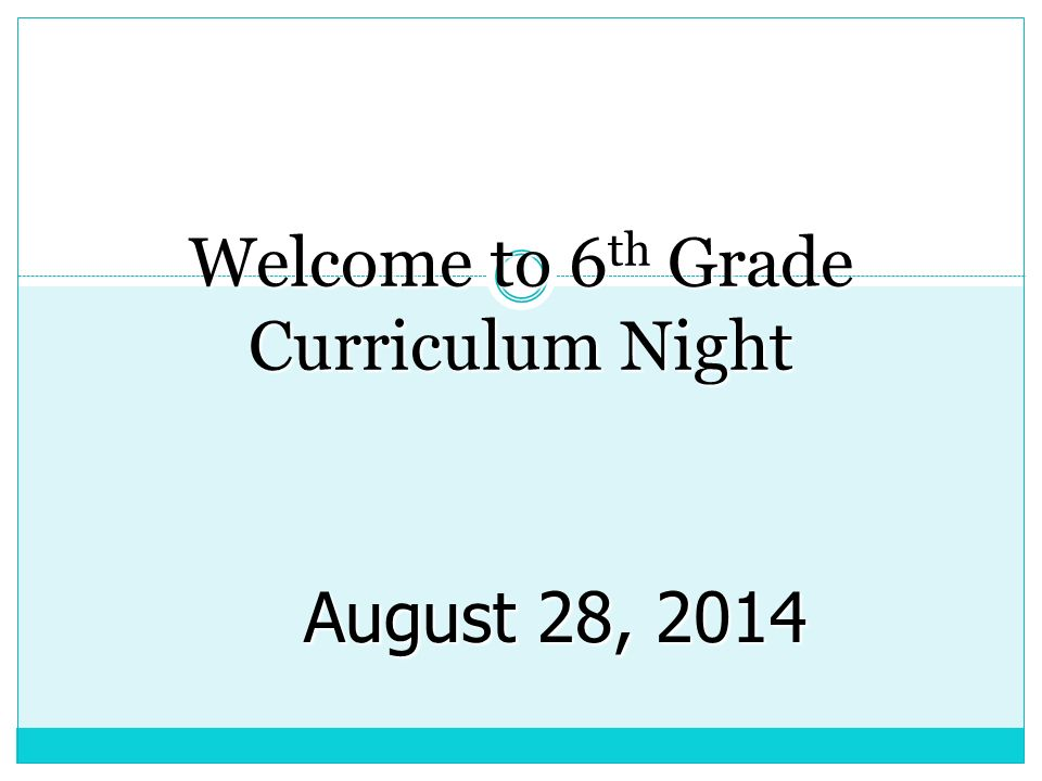 Welcome to 6 th Grade Curriculum Night August 28, 2014