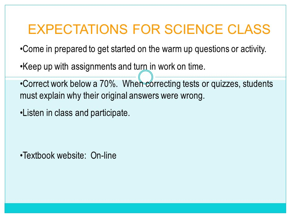 EXPECTATIONS FOR SCIENCE CLASS Come in prepared to get started on the warm up questions or activity.