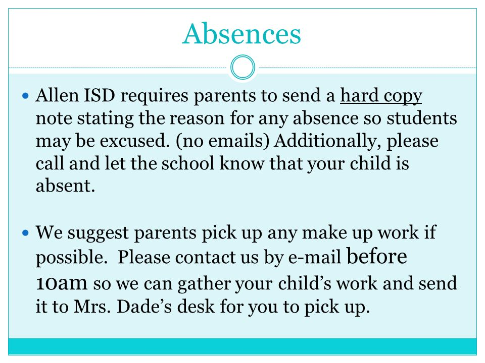 Absences Allen ISD requires parents to send a hard copy note stating the reason for any absence so students may be excused.