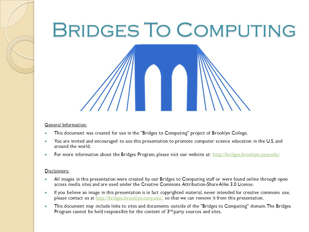 Bridges To Computing General Information: This document was created for use in the Bridges to Computing project of Brooklyn College.