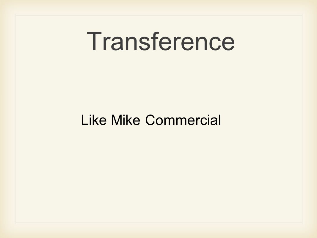 Transference Like Mike Commercial