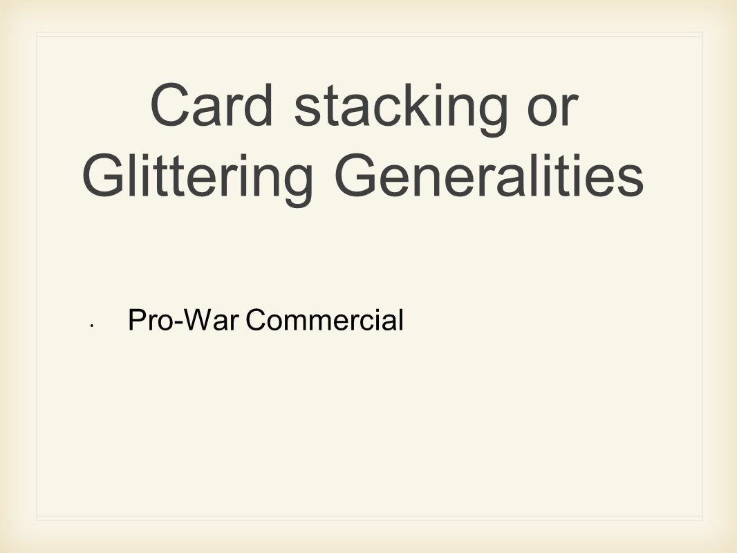 Card stacking or Glittering Generalities Pro-War Commercial