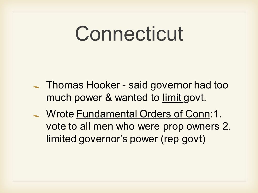 Connecticut Thomas Hooker - said governor had too much power & wanted to limit govt.