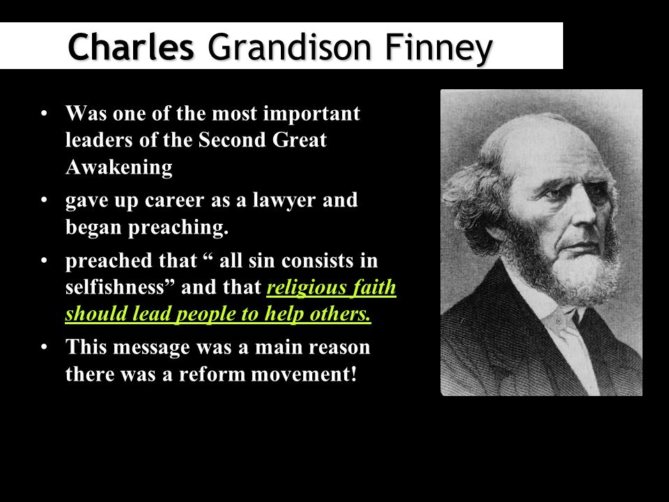 Charles Grandison Finney Was one of the most important leaders of the Second Great Awakening gave up career as a lawyer and began preaching.