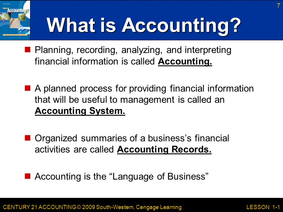 CENTURY 21 ACCOUNTING © 2009 South-Western, Cengage Learning 7 LESSON 1-1 What is Accounting.