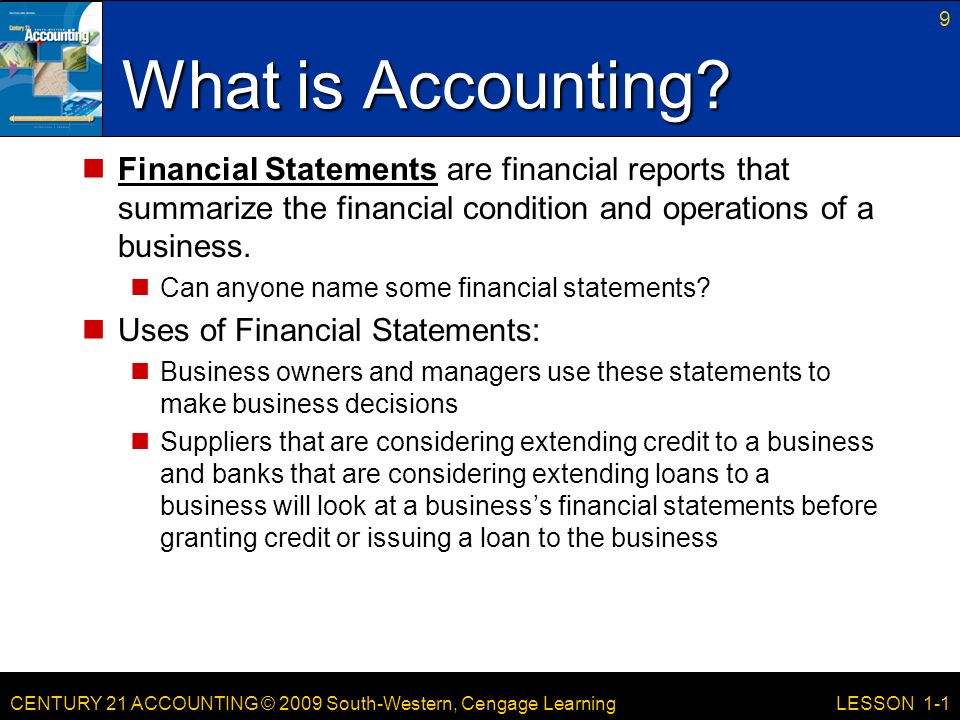 CENTURY 21 ACCOUNTING © 2009 South-Western, Cengage Learning 9 LESSON 1-1 What is Accounting.