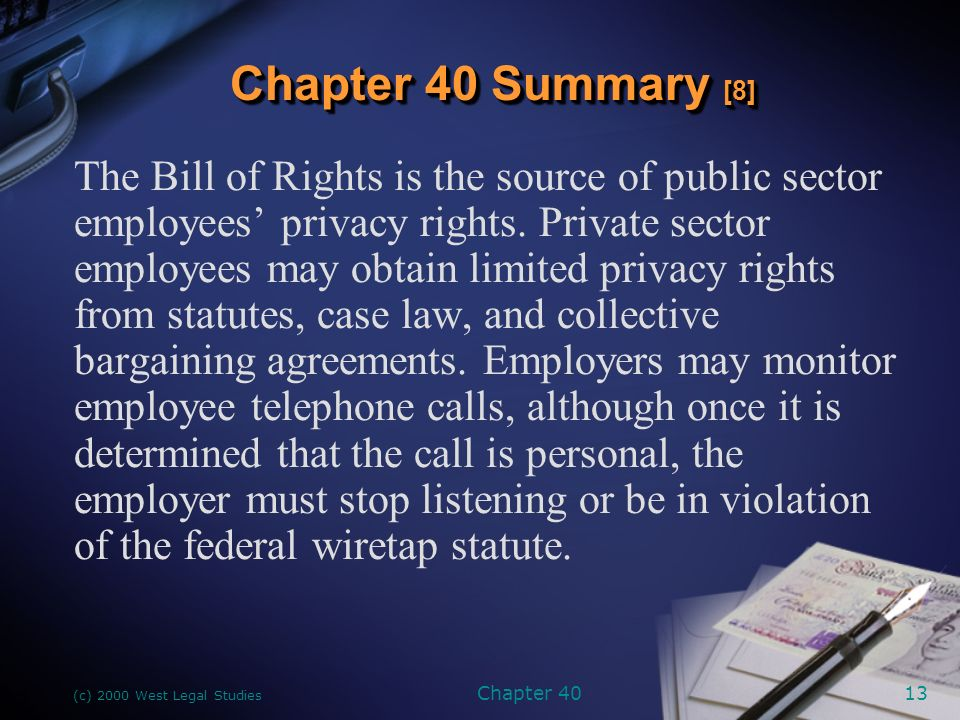 (c) 2000 West Legal Studies Chapter 4013 The Bill of Rights is the source of public sector employees' privacy rights.