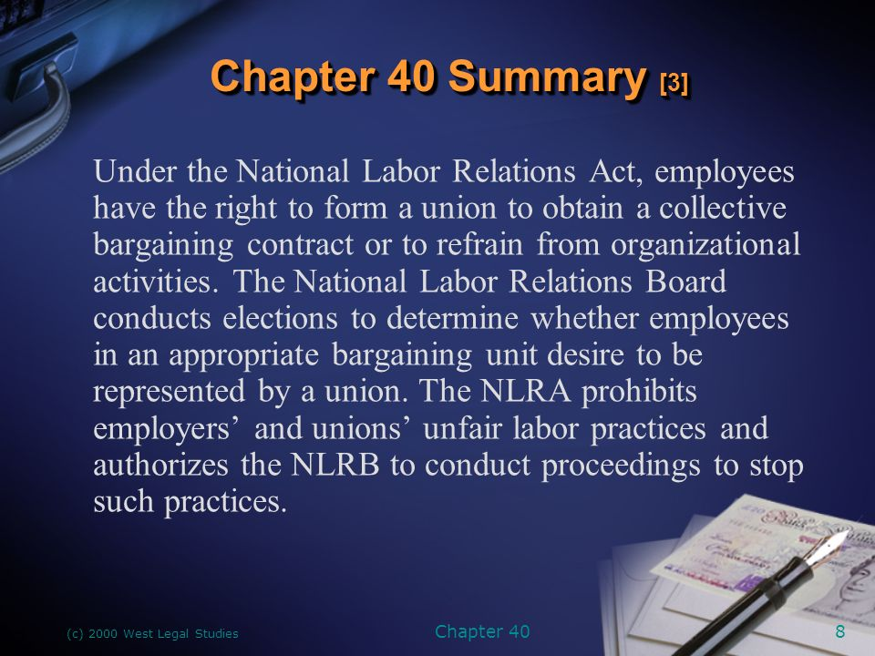 (c) 2000 West Legal Studies Chapter 408 Under the National Labor Relations Act, employees have the right to form a union to obtain a collective bargaining contract or to refrain from organizational activities.