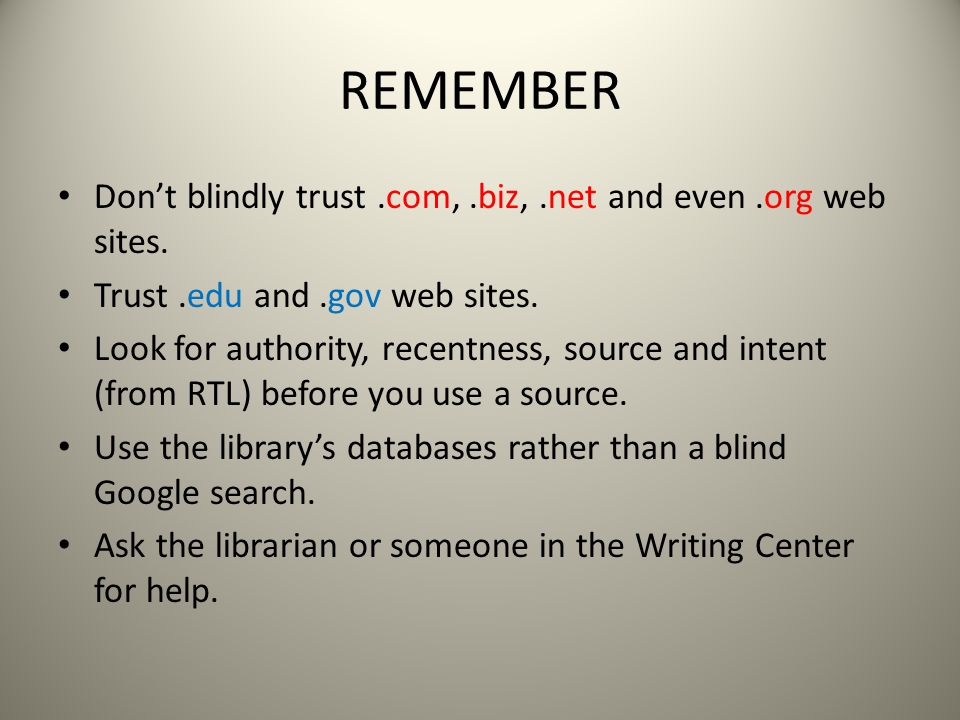 REMEMBER Don't blindly trust.com,.biz,.net and even.org web sites.