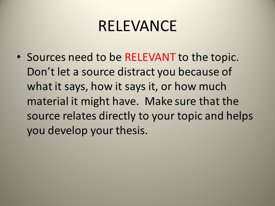 RELEVANCE Sources need to be RELEVANT to the topic.