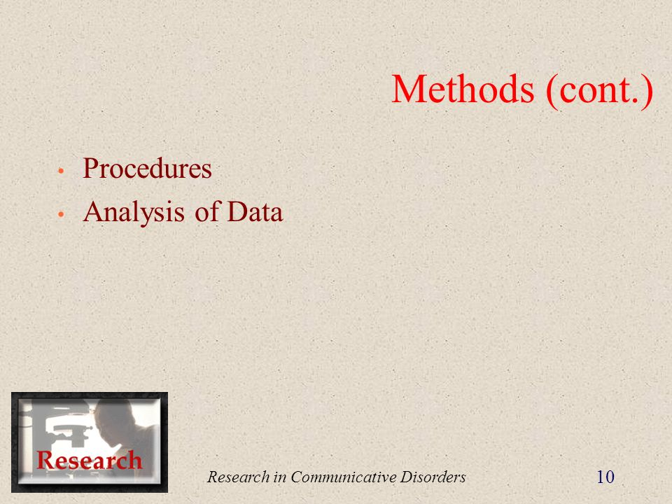 Research in Communicative Disorders 10 Methods (cont.) Procedures Analysis of Data