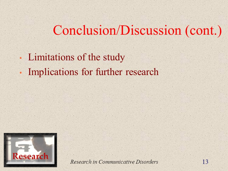 Research in Communicative Disorders 13 Conclusion/Discussion (cont.) Limitations of the study Implications for further research