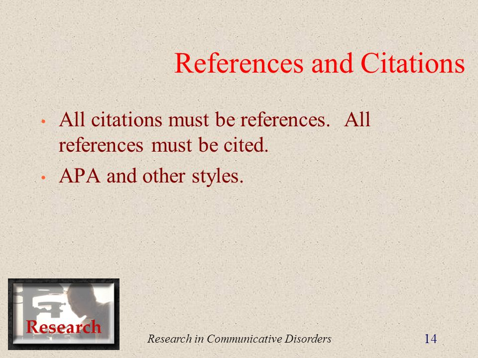 Research in Communicative Disorders 14 References and Citations All citations must be references.