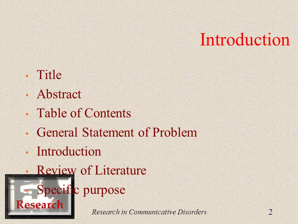 Research in Communicative Disorders 2 Introduction Title Abstract Table of Contents General Statement of Problem Introduction Review of Literature Specific purpose