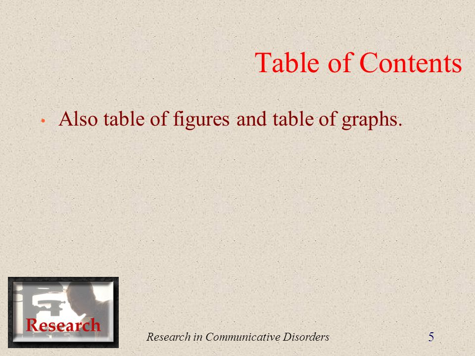Research in Communicative Disorders 5 Table of Contents Also table of figures and table of graphs.