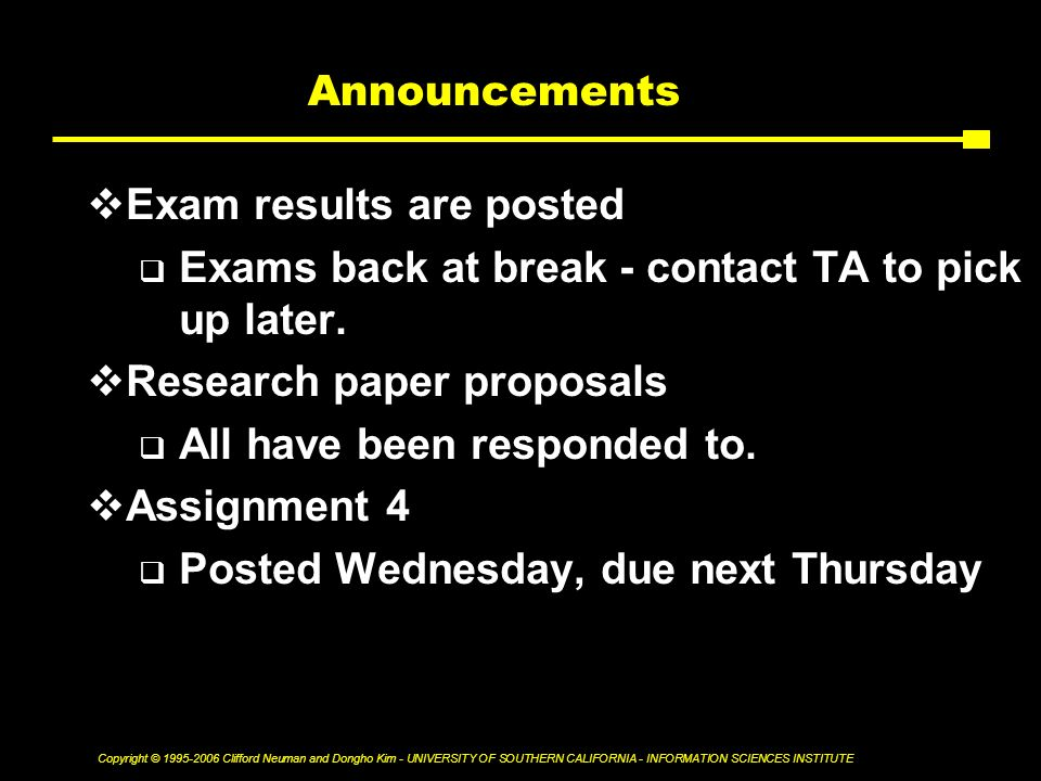 Copyright © Clifford Neuman and Dongho Kim - UNIVERSITY OF SOUTHERN CALIFORNIA - INFORMATION SCIENCES INSTITUTE Announcements  Exam results are posted  Exams back at break - contact TA to pick up later.
