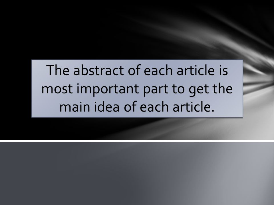 The abstract of each article is most important part to get the main idea of each article.