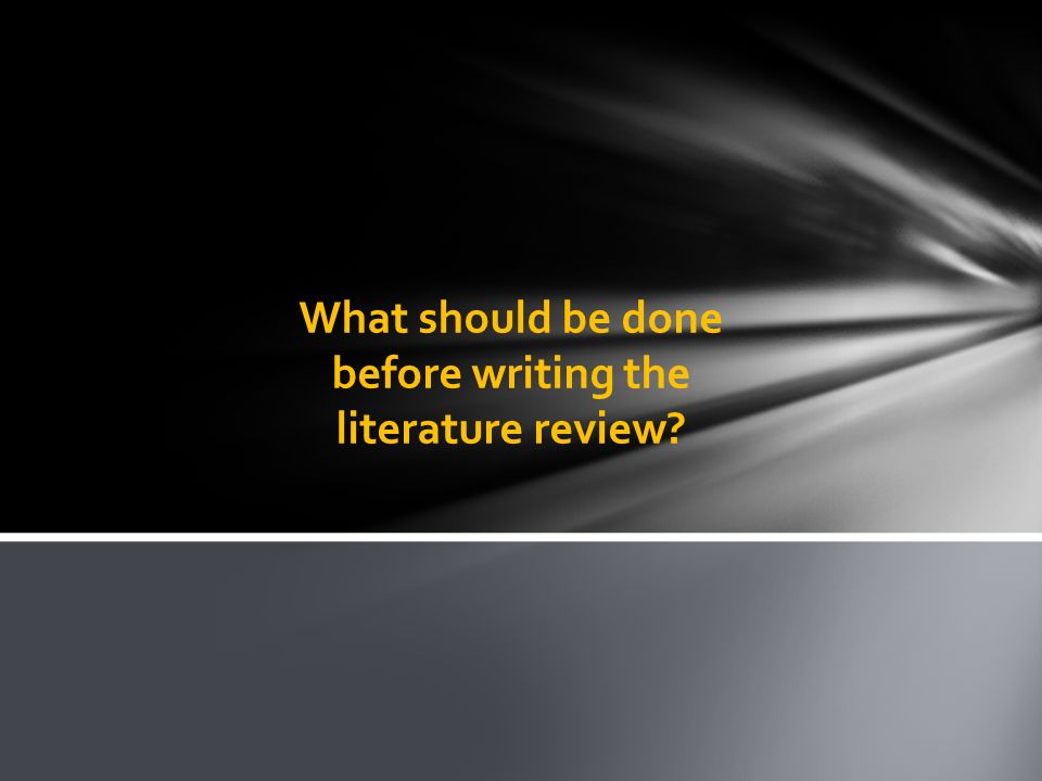 What should be done before writing the literature review