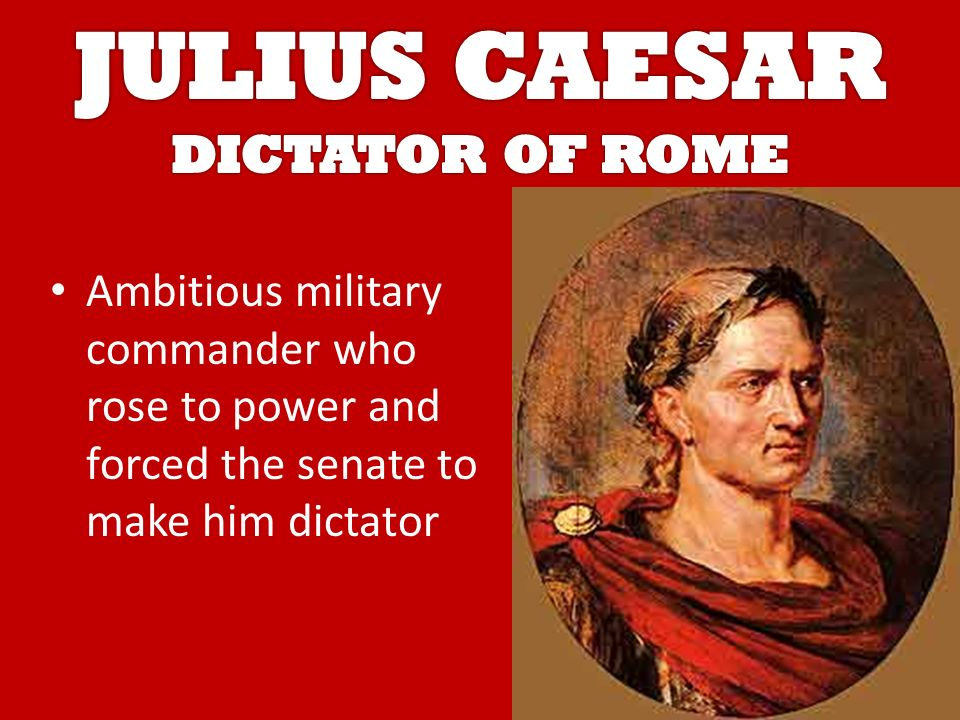 Ambitious military commander who rose to power and forced the senate to make him dictator
