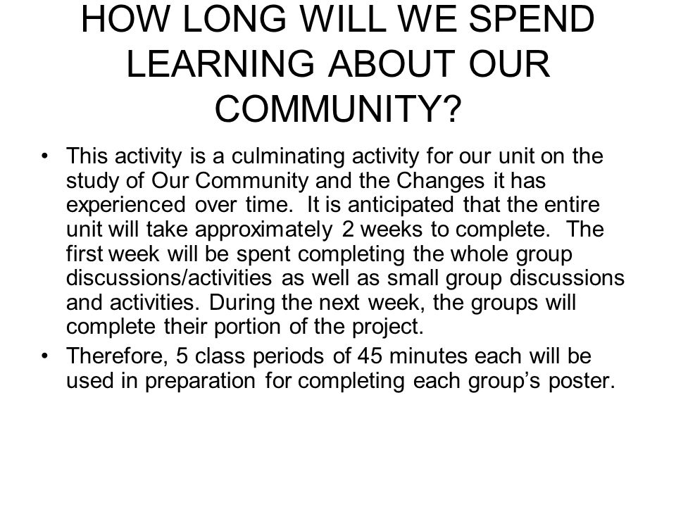 HOW LONG WILL WE SPEND LEARNING ABOUT OUR COMMUNITY.