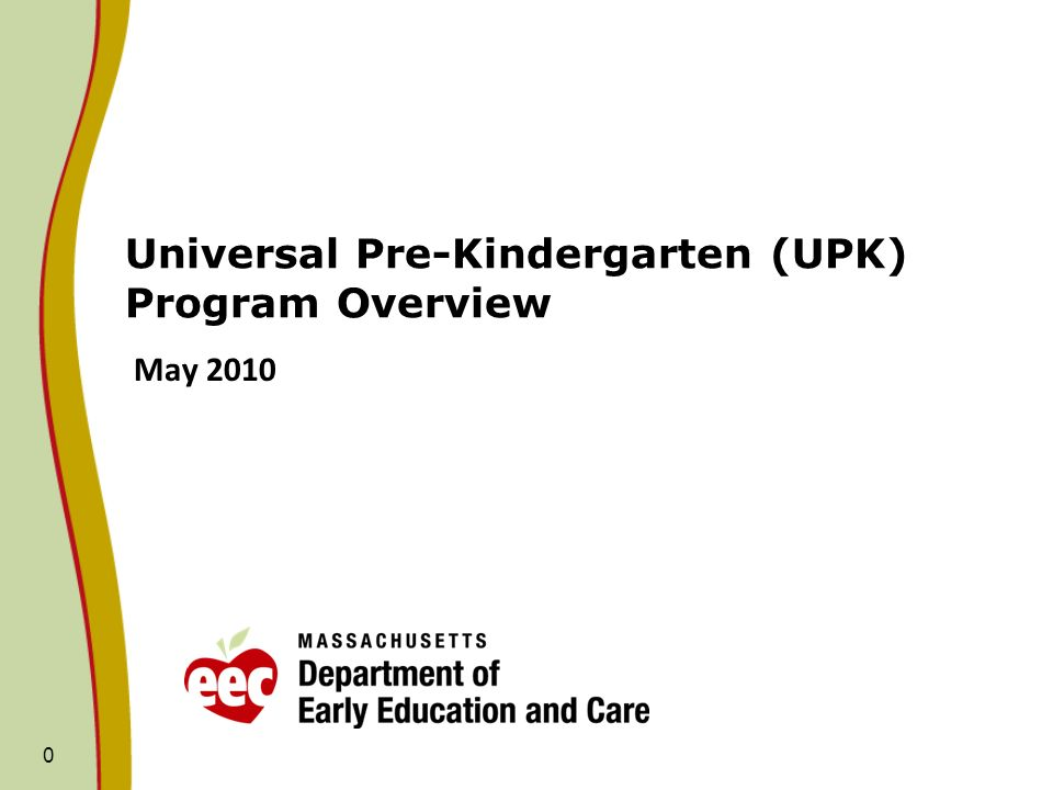 0 Universal Pre-Kindergarten (UPK) Program Overview May 2010