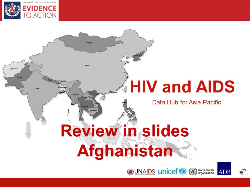 HIV and AIDS Data Hub for Asia-Pacific 11 HIV and AIDS Data Hub for Asia-Pacific Review in slides Afghanistan