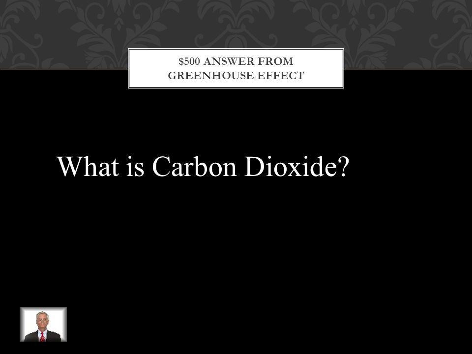 $500 QUESTION FROM GREENHOUSE EFFECT This gas that is produced by human activity is blamed as the main cause of the global warming that has occurred since the 1950's.