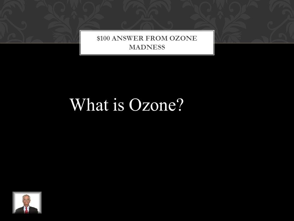 $100 QUESTION FROM OZONE MADNESS A form of oxygen that is thinning .