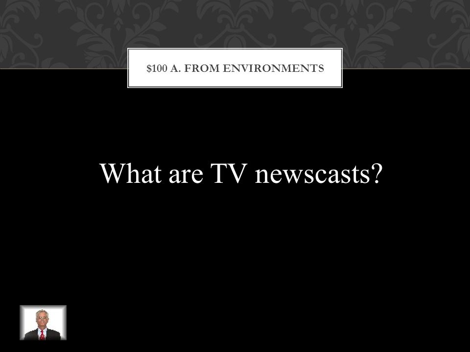ENVIRONMENT $100 Q. One popular media source of environmental education.