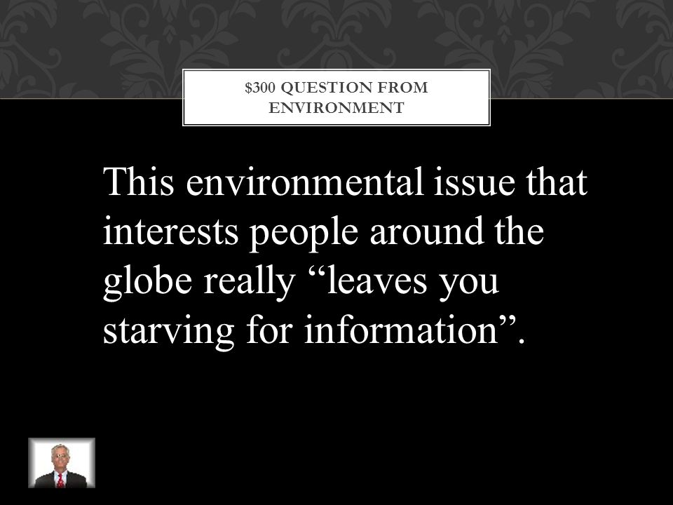$200 ANSWER FROM ENVIRONMENT What is Global environmental issues