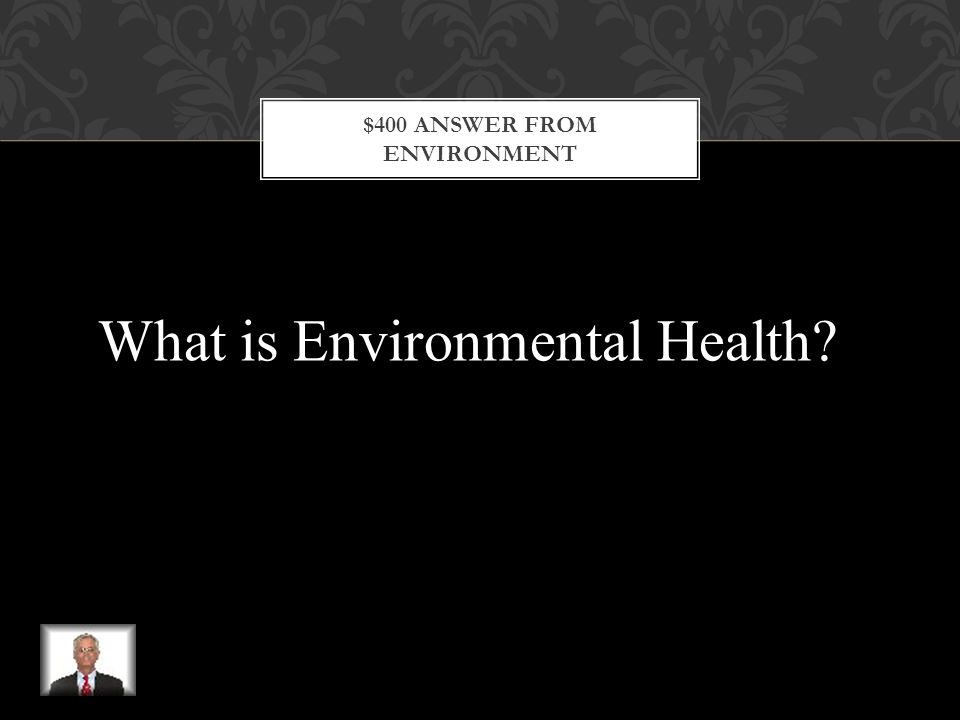 $400 QUESTION FROM ENVIRONMENT This is the area of health that focuses on staying informed about environmental issues.
